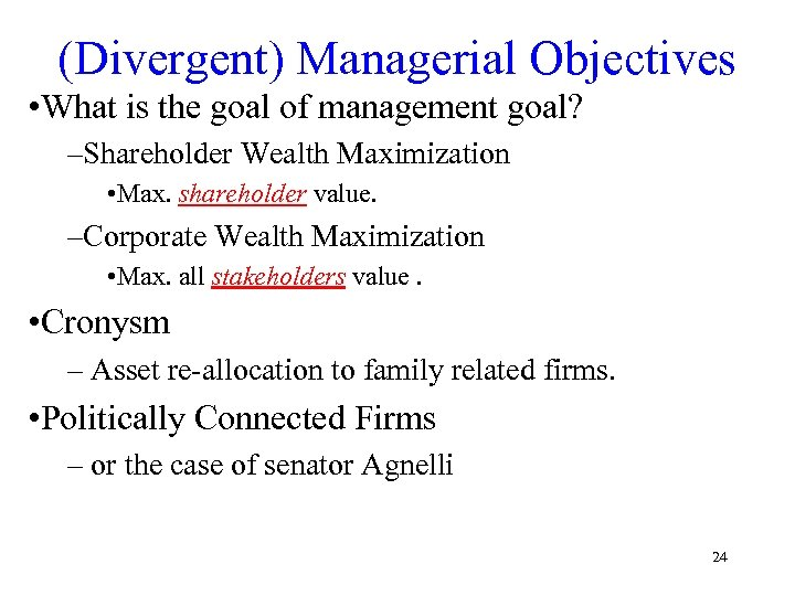 (Divergent) Managerial Objectives • What is the goal of management goal? –Shareholder Wealth Maximization
