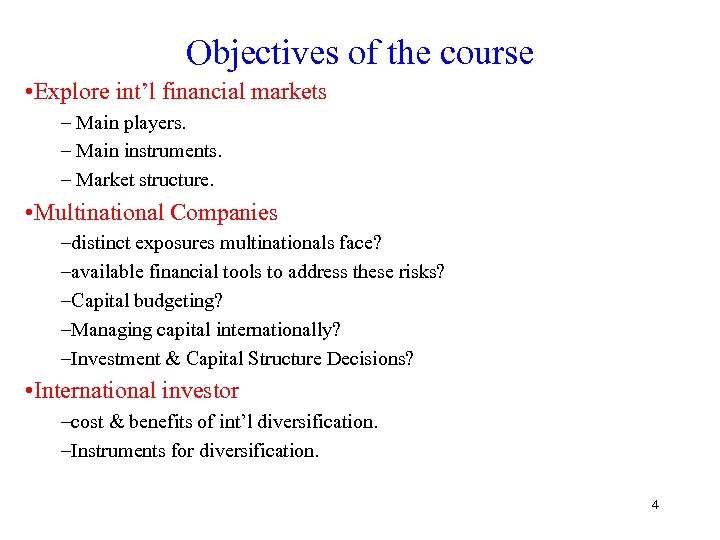 Objectives of the course • Explore int'l financial markets – Main players. – Main