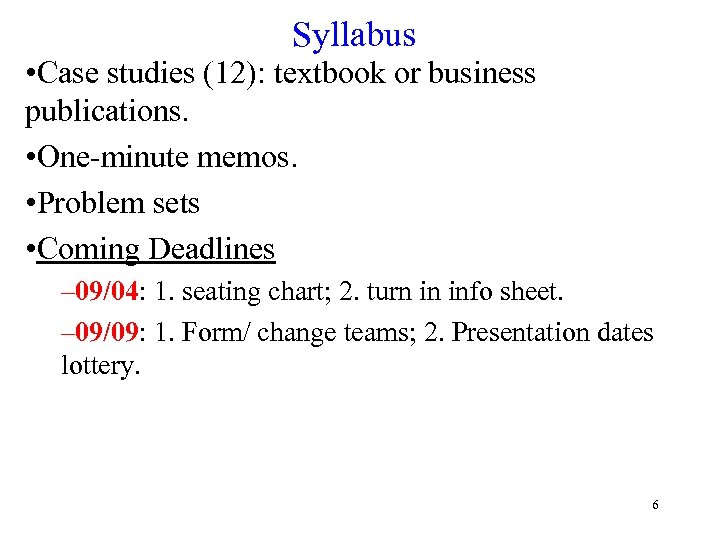Syllabus • Case studies (12): textbook or business publications. • One-minute memos. • Problem