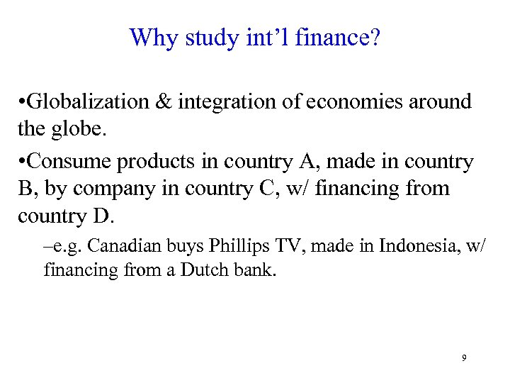 Why study int'l finance? • Globalization & integration of economies around the globe. •