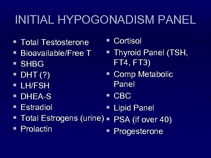 INITIAL HYPOGONADISM PANEL § § § § § Total Testosterone § Bioavailable/Free T SHBG