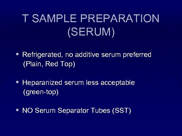 T SAMPLE PREPARATION (SERUM) § Refrigerated, no additive serum preferred (Plain, Red Top) §