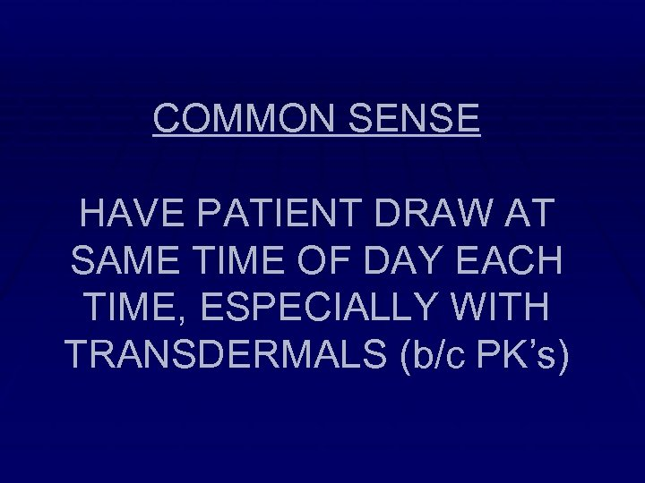 COMMON SENSE HAVE PATIENT DRAW AT SAME TIME OF DAY EACH TIME, ESPECIALLY WITH