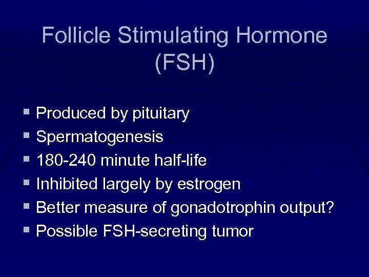 Follicle Stimulating Hormone (FSH) § Produced by pituitary § Spermatogenesis § 180 -240 minute