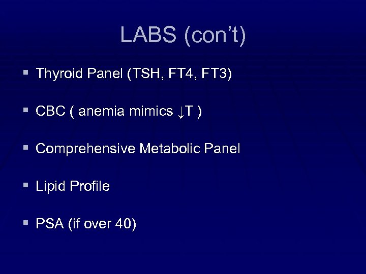 LABS (con't) § Thyroid Panel (TSH, FT 4, FT 3) § CBC ( anemia