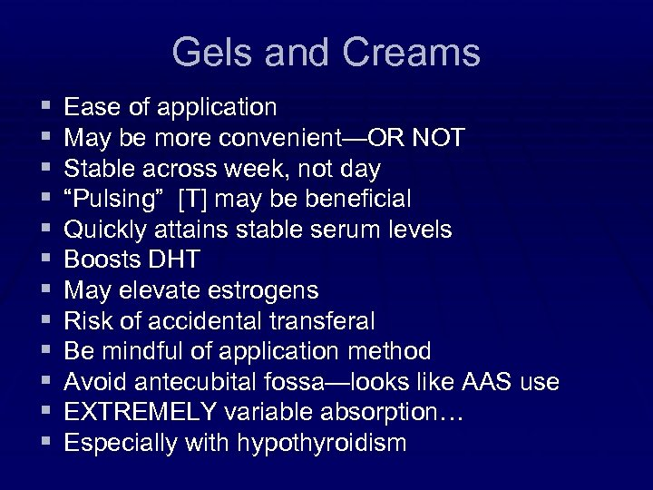 Gels and Creams § § § Ease of application May be more convenient—OR NOT