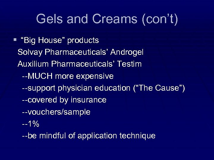 "Gels and Creams (con't) § ""Big House"" products Solvay Pharmaceuticals' Androgel Auxilium Pharmaceuticals' Testim"