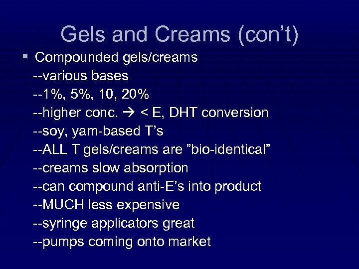Gels and Creams (con't) § Compounded gels/creams --various bases --1%, 5%, 10, 20% --higher