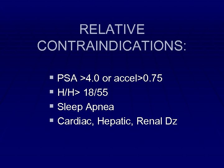 RELATIVE CONTRAINDICATIONS: § PSA >4. 0 or accel>0. 75 § H/H> 18/55 § Sleep