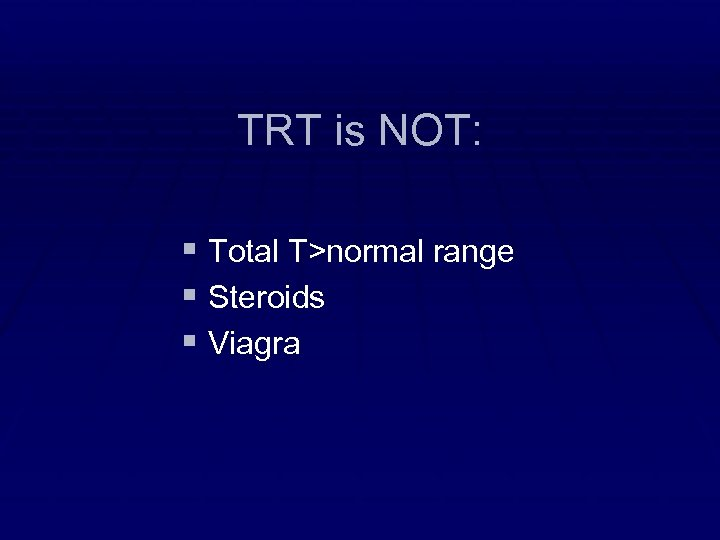 TRT is NOT: § Total T>normal range § Steroids § Viagra