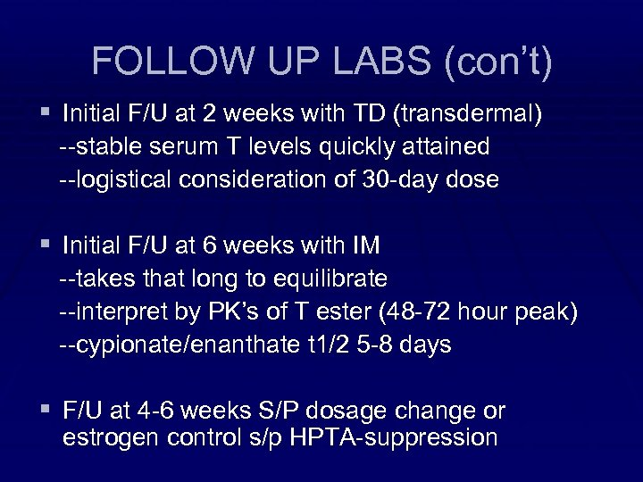 FOLLOW UP LABS (con't) § Initial F/U at 2 weeks with TD (transdermal) --stable