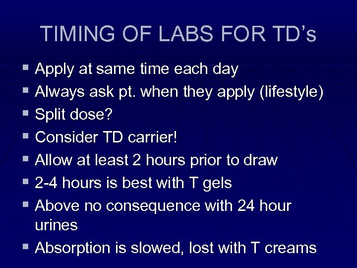 TIMING OF LABS FOR TD's § Apply at same time each day § Always