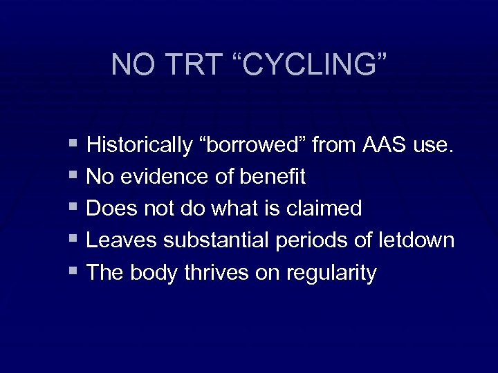 "NO TRT ""CYCLING"" § Historically ""borrowed"" from AAS use. § No evidence of benefit"
