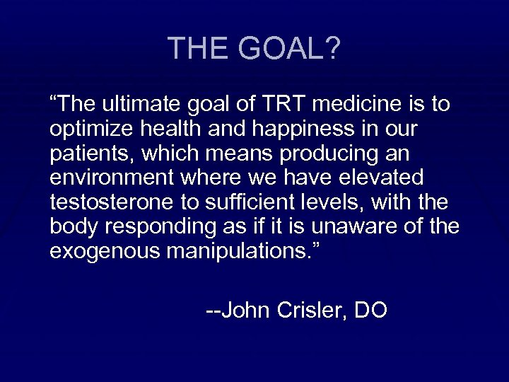 """THE GOAL? """"The ultimate goal of TRT medicine is to optimize health and happiness"""