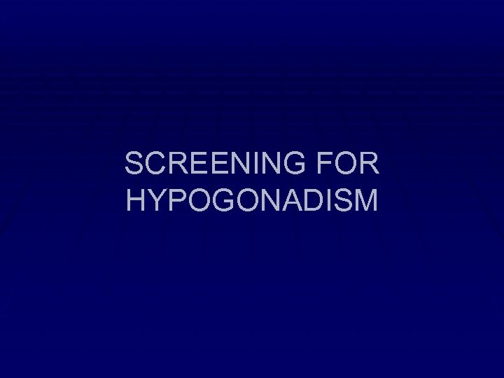SCREENING FOR HYPOGONADISM