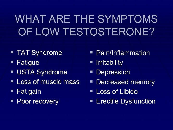 WHAT ARE THE SYMPTOMS OF LOW TESTOSTERONE? § § § TAT Syndrome Fatigue USTA