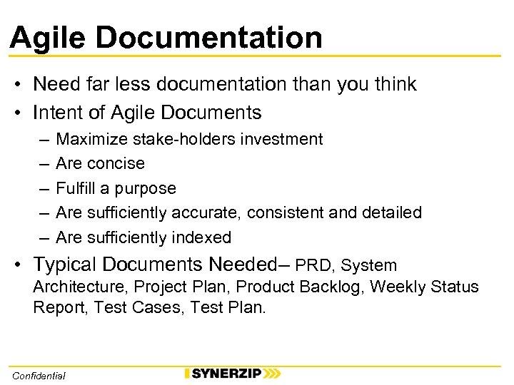 Agile Documentation • Need far less documentation than you think • Intent of Agile