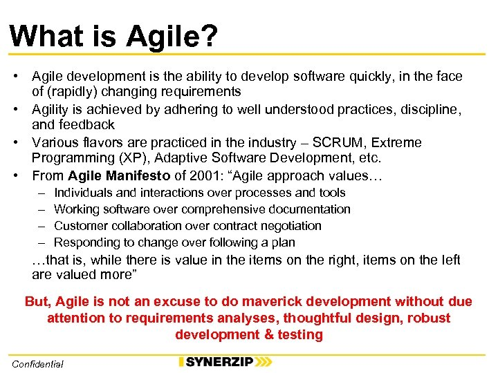 What is Agile? • Agile development is the ability to develop software quickly, in