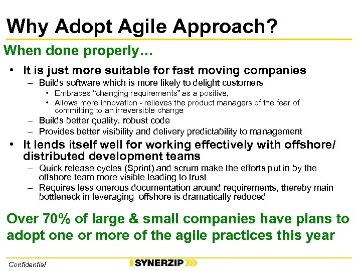 Why Adopt Agile Approach? When done properly… • It is just more suitable for