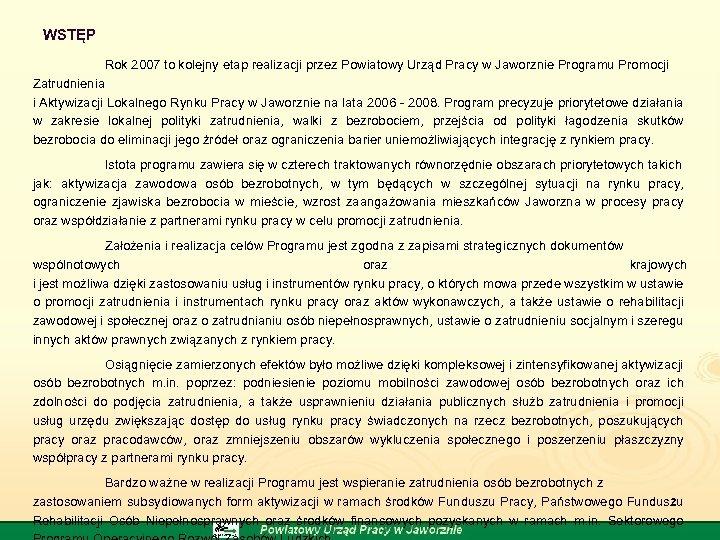 WSTĘP Rok 2007 to kolejny etap realizacji przez Powiatowy Urząd Pracy w Jaworznie Programu