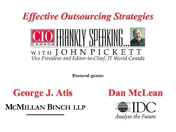 Effective Outsourcing Strategies Featured guests: George J. Atis Dan Mc. Lean