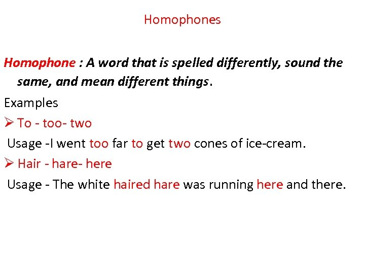 Homophones Homophone : A word that is spelled differently, sound the same, and mean