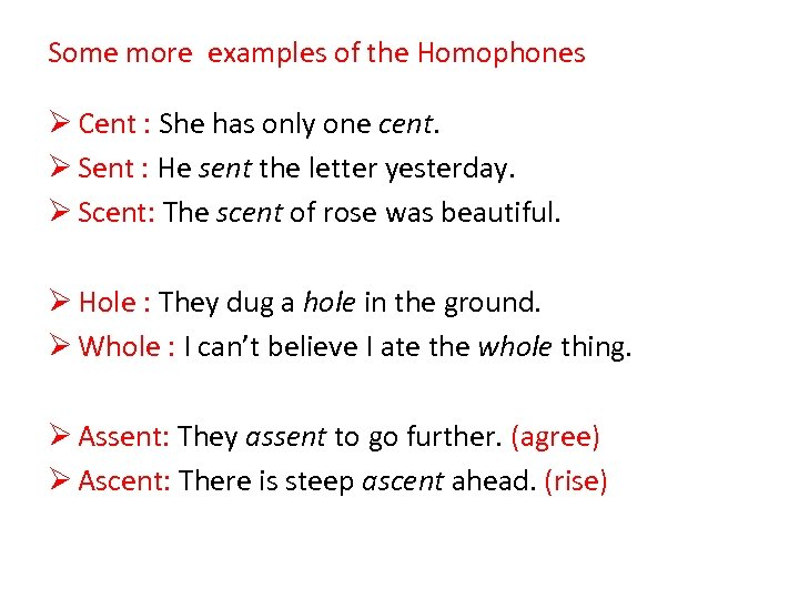 Some more examples of the Homophones Ø Cent : She has only one cent.