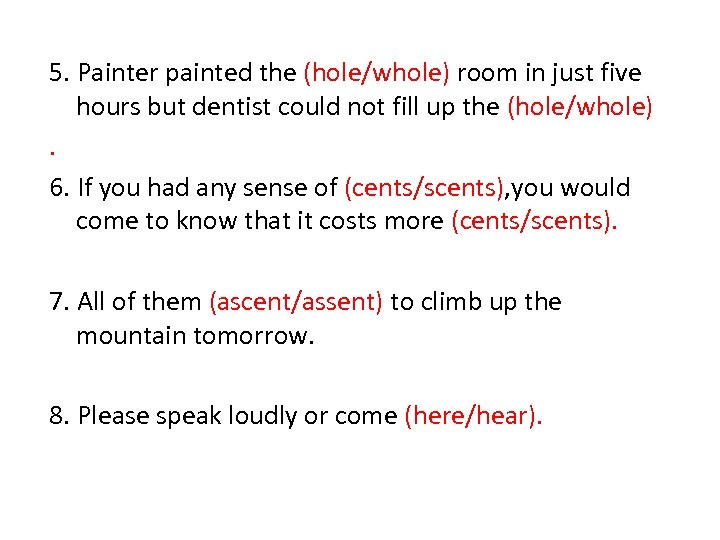 5. Painter painted the (hole/whole) room in just five hours but dentist could not