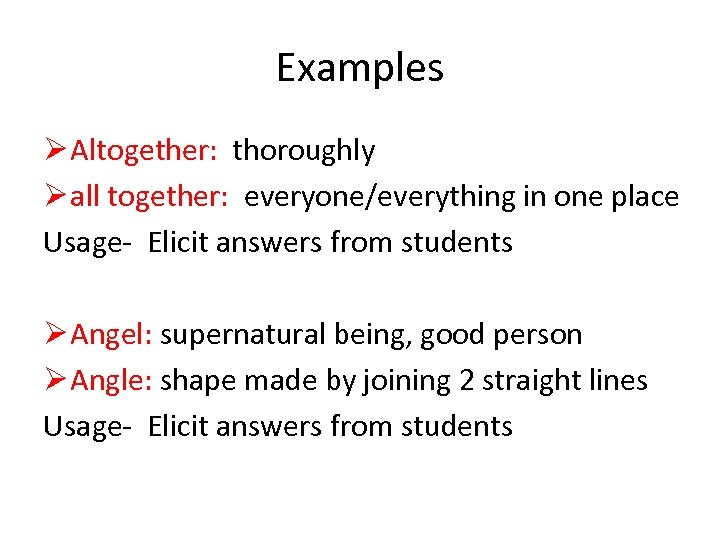 Examples Ø Altogether: thoroughly Ø all together: everyone/everything in one place Usage- Elicit answers