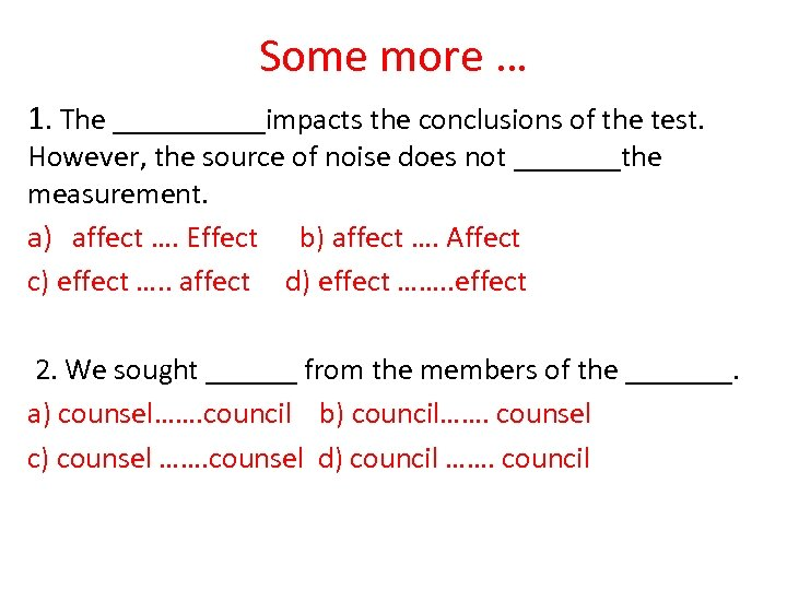 Some more … 1. The _____impacts the conclusions of the test. However, the source