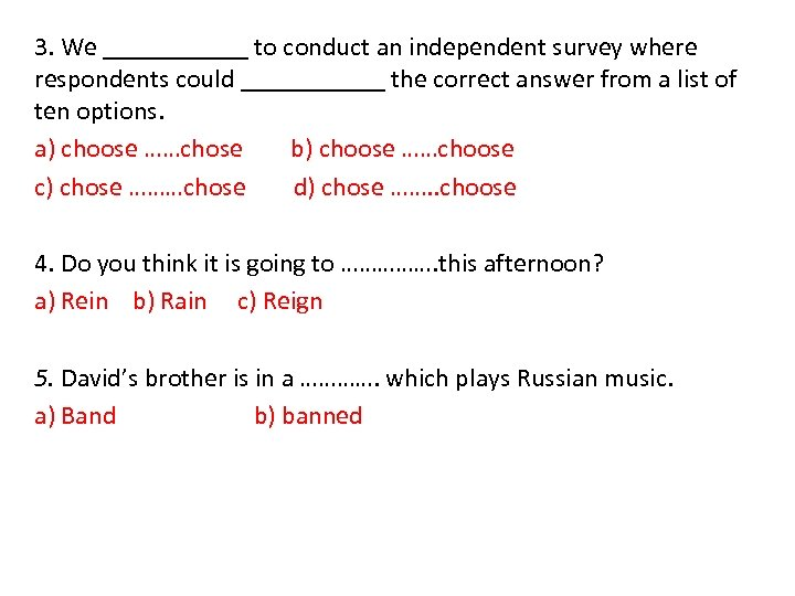 3. We ______ to conduct an independent survey where respondents could ______ the correct