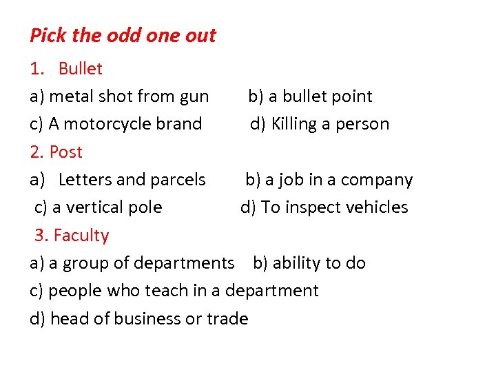Pick the odd one out 1. Bullet a) metal shot from gun b) a
