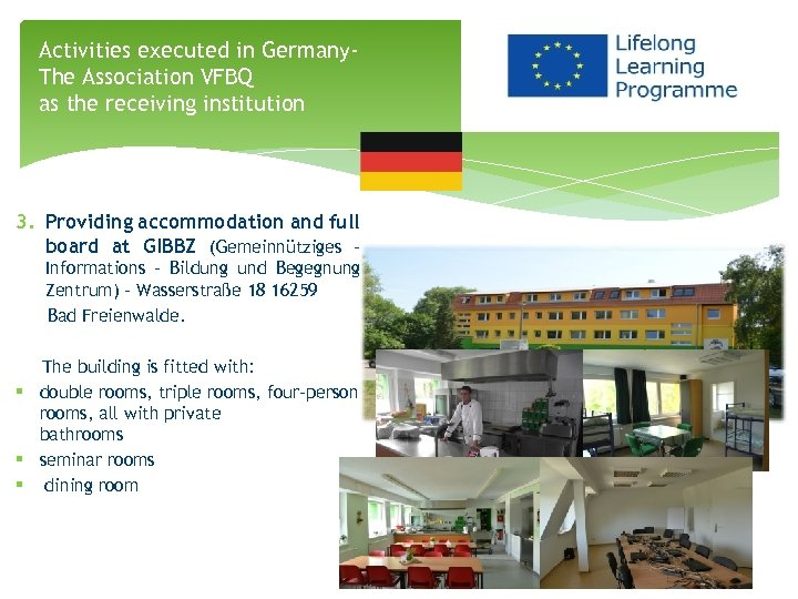 Activities executed in Germany. The Association VFBQ as the receiving institution 3. Providing accommodation