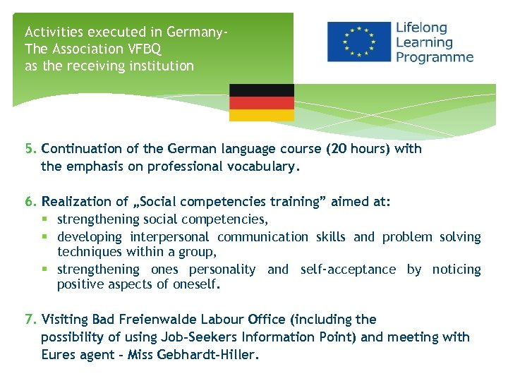 Activities executed in Germany. The Association VFBQ as the receiving institution 5. Continuation of