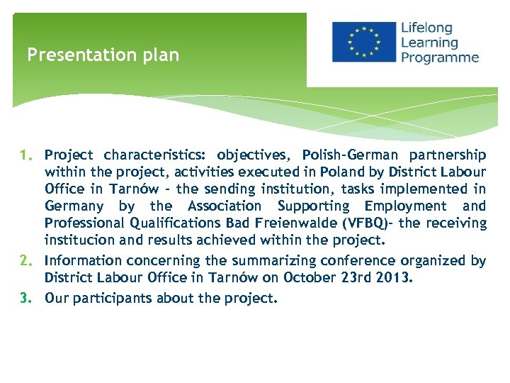 Presentation plan 1. Project characteristics: objectives, Polish-German partnership within the project, activities executed in
