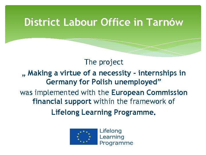 """District Labour Office in Tarnów The project """" Making a virtue of a necessity"""