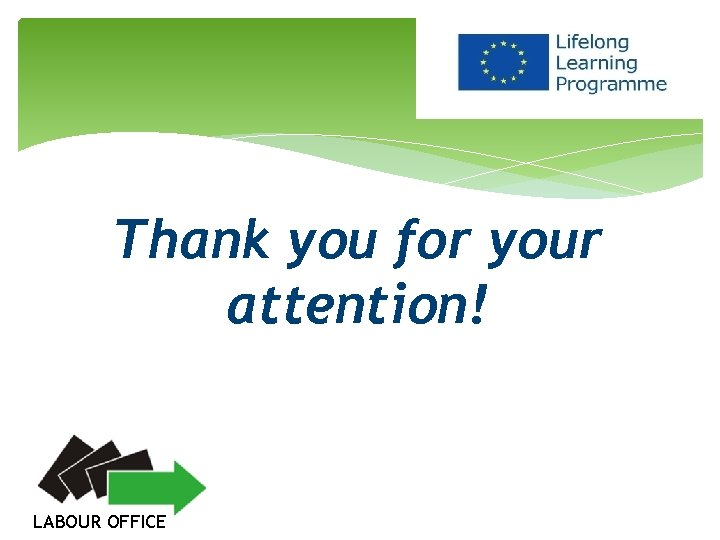 Thank you for your attention! LABOUR OFFICE
