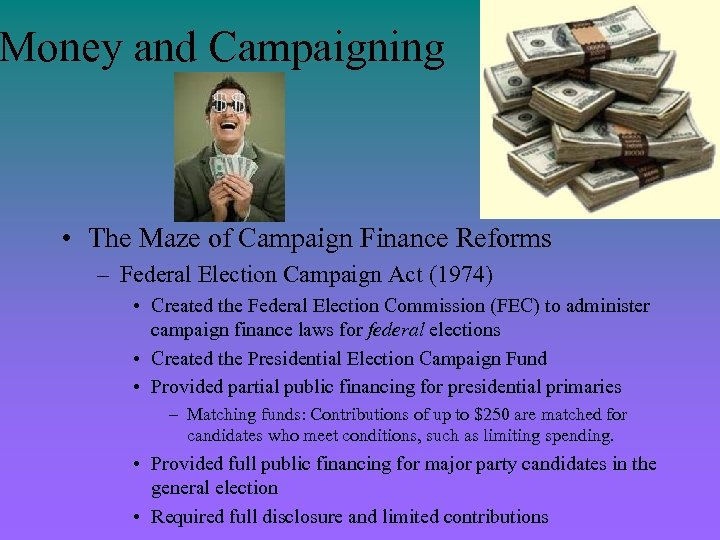 Money and Campaigning • The Maze of Campaign Finance Reforms – Federal Election Campaign