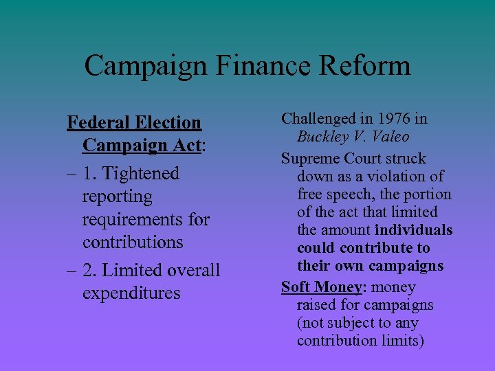 Campaign Finance Reform Federal Election Campaign Act: – 1. Tightened reporting requirements for contributions