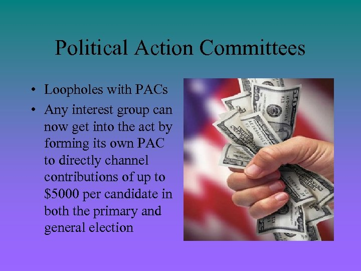 Political Action Committees • Loopholes with PACs • Any interest group can now get