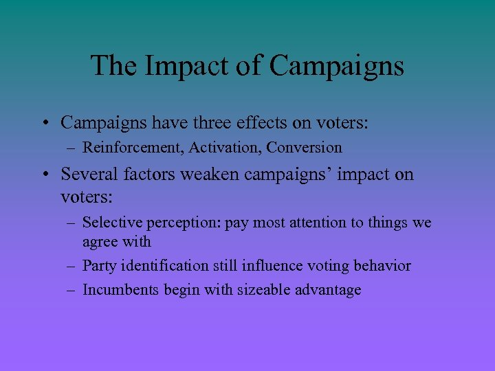 The Impact of Campaigns • Campaigns have three effects on voters: – Reinforcement, Activation,