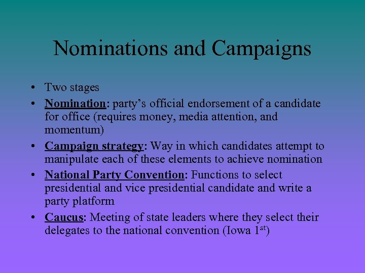Nominations and Campaigns • Two stages • Nomination: party's official endorsement of a candidate