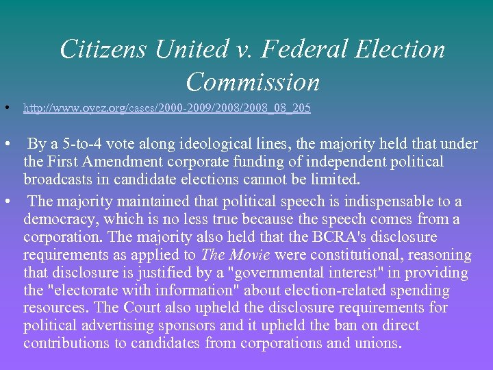 Citizens United v. Federal Election Commission • http: //www. oyez. org/cases/2000 -2009/2008_08_205 • By