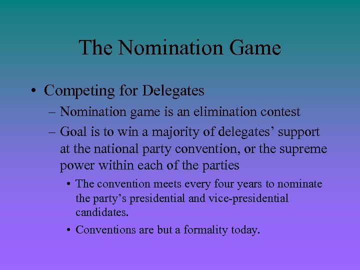 The Nomination Game • Competing for Delegates – Nomination game is an elimination contest