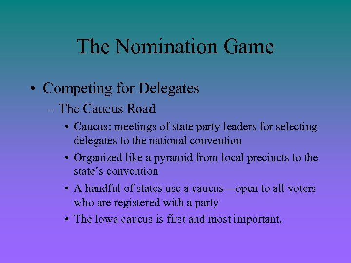 The Nomination Game • Competing for Delegates – The Caucus Road • Caucus: meetings