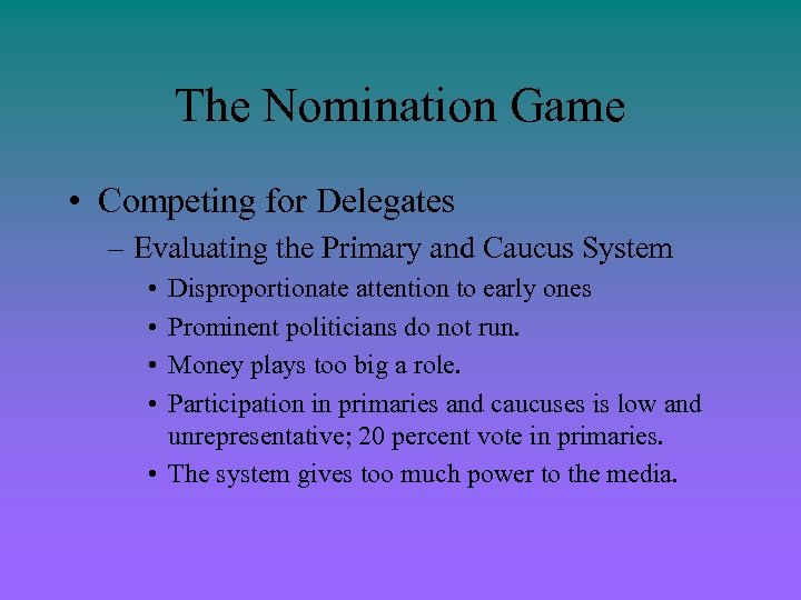 The Nomination Game • Competing for Delegates – Evaluating the Primary and Caucus System
