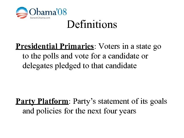 Definitions Presidential Primaries: Voters in a state go to the polls and vote for