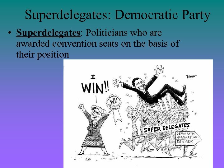 Superdelegates: Democratic Party • Superdelegates: Politicians who are awarded convention seats on the basis
