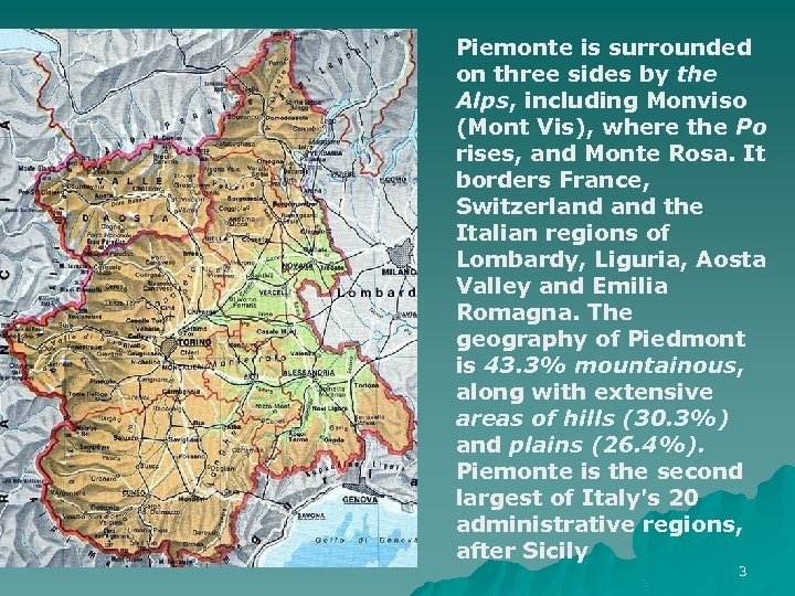 Piemonte is surrounded on three sides by the Alps, including Monviso Alps (Mont Vis),