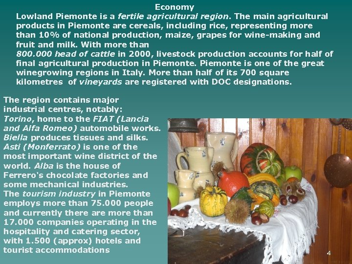 Economy Lowland Piemonte is a fertile agricultural region. The main agricultural region products in